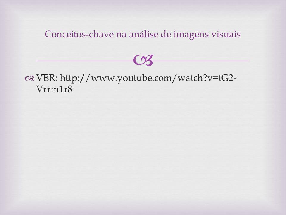 VER: http://www.youtube.com/watch?v=tG2- Vrrm1r8 Conceitos-chave na análise de imagens visuais