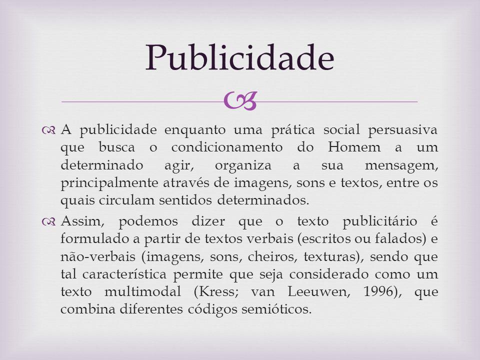 A publicidade enquanto uma prática social persuasiva que busca o condicionamento do Homem a um determinado agir, organiza a sua mensagem, principalmen