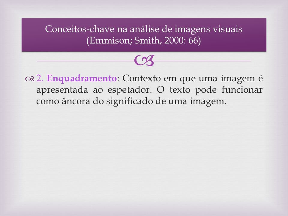 2. Enquadramento : Contexto em que uma imagem é apresentada ao espetador. O texto pode funcionar como âncora do significado de uma imagem. Conceitos-c