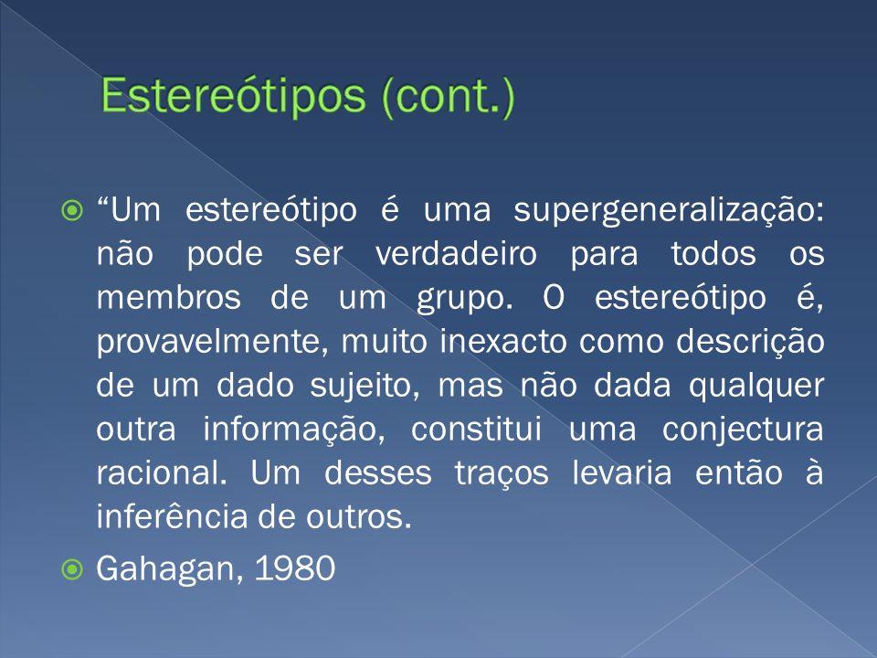 Um estereótipo é uma supergeneralização: não pode ser verdadeiro para todos os membros de um grupo. O estereótipo é, provavelmente, muito inexacto com