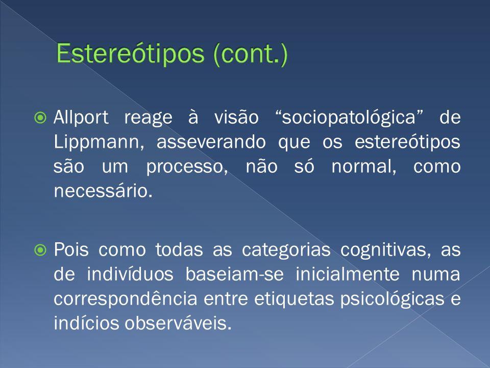 Allport reage à visão sociopatológica de Lippmann, asseverando que os estereótipos são um processo, não só normal, como necessário. Pois como todas as
