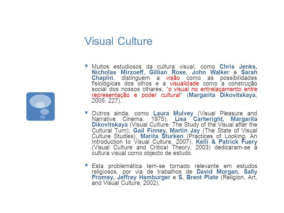 Visual Culture Muitos estudiosos da cultura visual, como Chris Jenks, Nicholas Mirzoeff, Gillian Rose, John Walker e Sarah Chaplin, distinguem a visão