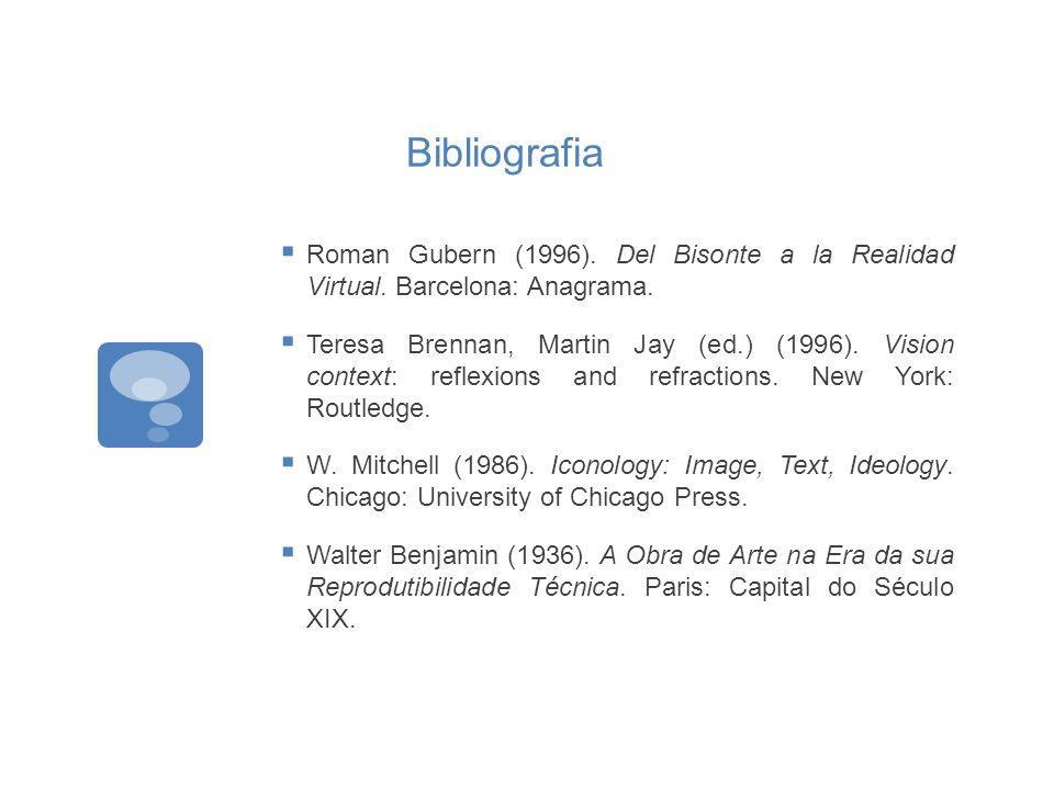 Bibliografia Roman Gubern (1996). Del Bisonte a la Realidad Virtual. Barcelona: Anagrama. Teresa Brennan, Martin Jay (ed.) (1996). Vision context: ref