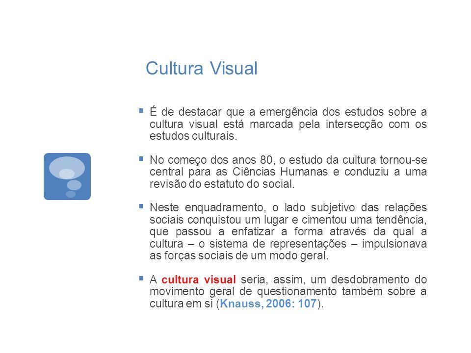 Cultura Visual É de destacar que a emergência dos estudos sobre a cultura visual está marcada pela intersecção com os estudos culturais. No começo dos