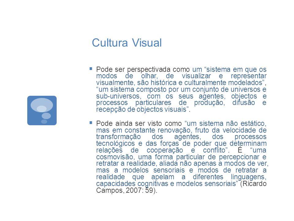 Cultura Visual Pode ser perspectivada como um sistema em que os modos de olhar, de visualizar e representar visualmente, são histórica e culturalmente