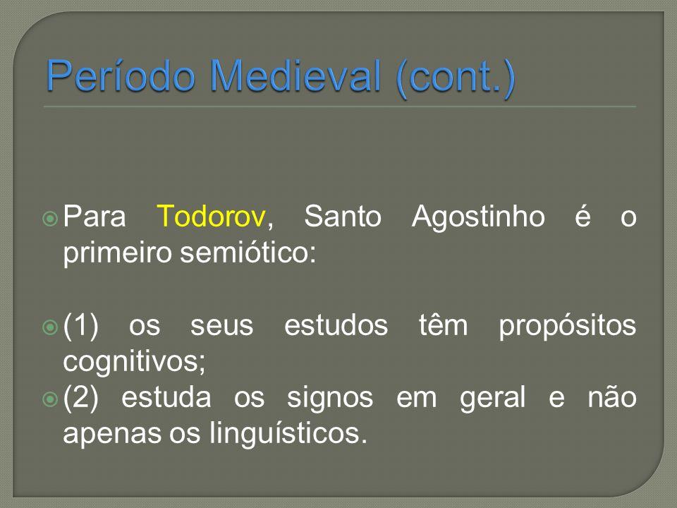Para Todorov, Santo Agostinho é o primeiro semiótico: (1) os seus estudos têm propósitos cognitivos; (2) estuda os signos em geral e não apenas os lin