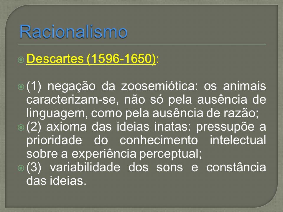 Descartes (1596-1650): (1) negação da zoosemiótica: os animais caracterizam-se, não só pela ausência de linguagem, como pela ausência de razão; (2) ax