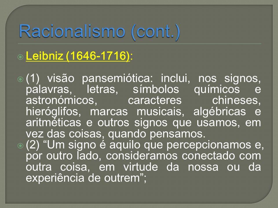 Leibniz (1646-1716): (1) visão pansemiótica: inclui, nos signos, palavras, letras, símbolos químicos e astronómicos, caracteres chineses, hieróglifos,