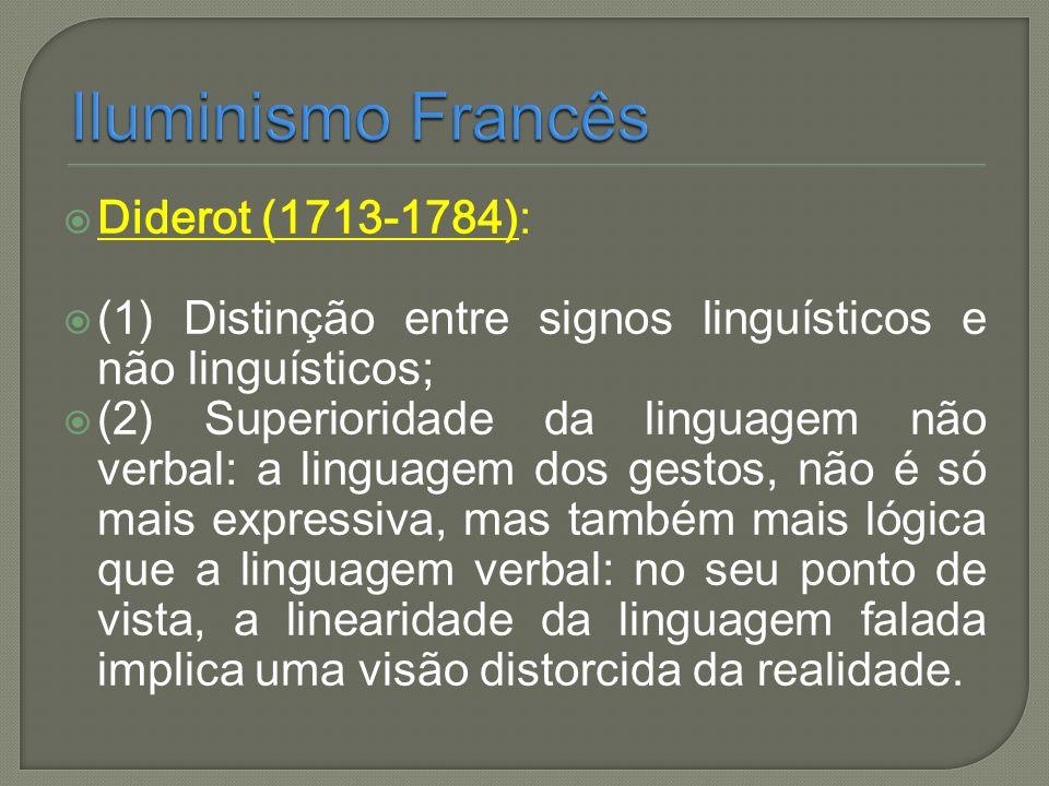 Diderot (1713-1784): (1) Distinção entre signos linguísticos e não linguísticos; (2) Superioridade da linguagem não verbal: a linguagem dos gestos, nã