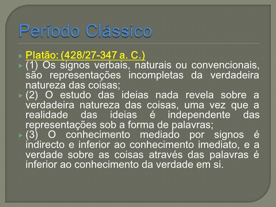 Platão: (428/27-347 a. C.) (1) Os signos verbais, naturais ou convencionais, são representações incompletas da verdadeira natureza das coisas; (2) O e