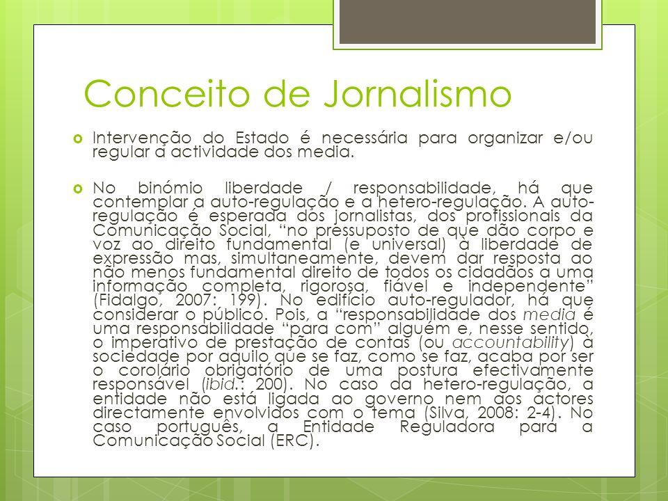 Conceito de Jornalismo Intervenção do Estado é necessária para organizar e/ou regular a actividade dos media. No binómio liberdade / responsabilidade,