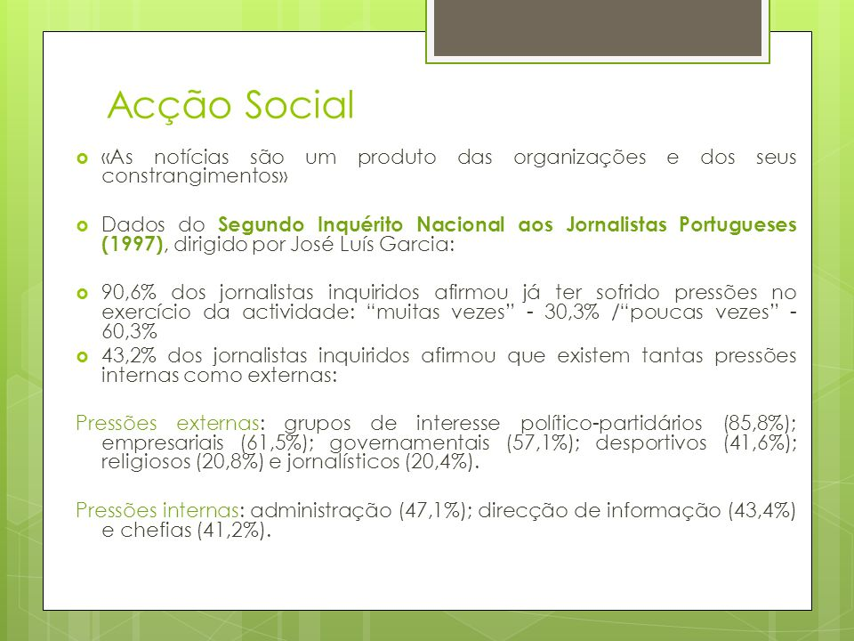 Acção Social «As notícias são um produto das organizações e dos seus constrangimentos» Dados do Segundo Inquérito Nacional aos Jornalistas Portugueses