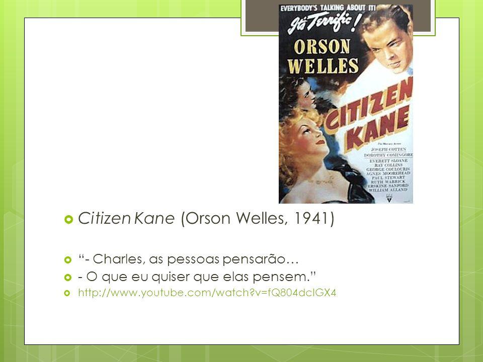 Citizen Kane (Orson Welles, 1941) - Charles, as pessoas pensarão… - O que eu quiser que elas pensem. http://www.youtube.com/watch?v=fQ804dcIGX4