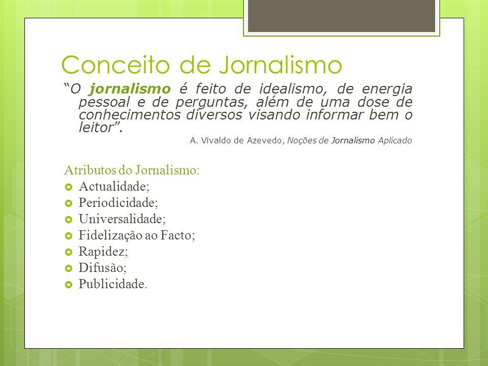 Conceito de Jornalismo O jornalismo é feito de idealismo, de energia pessoal e de perguntas, além de uma dose de conhecimentos diversos visando inform
