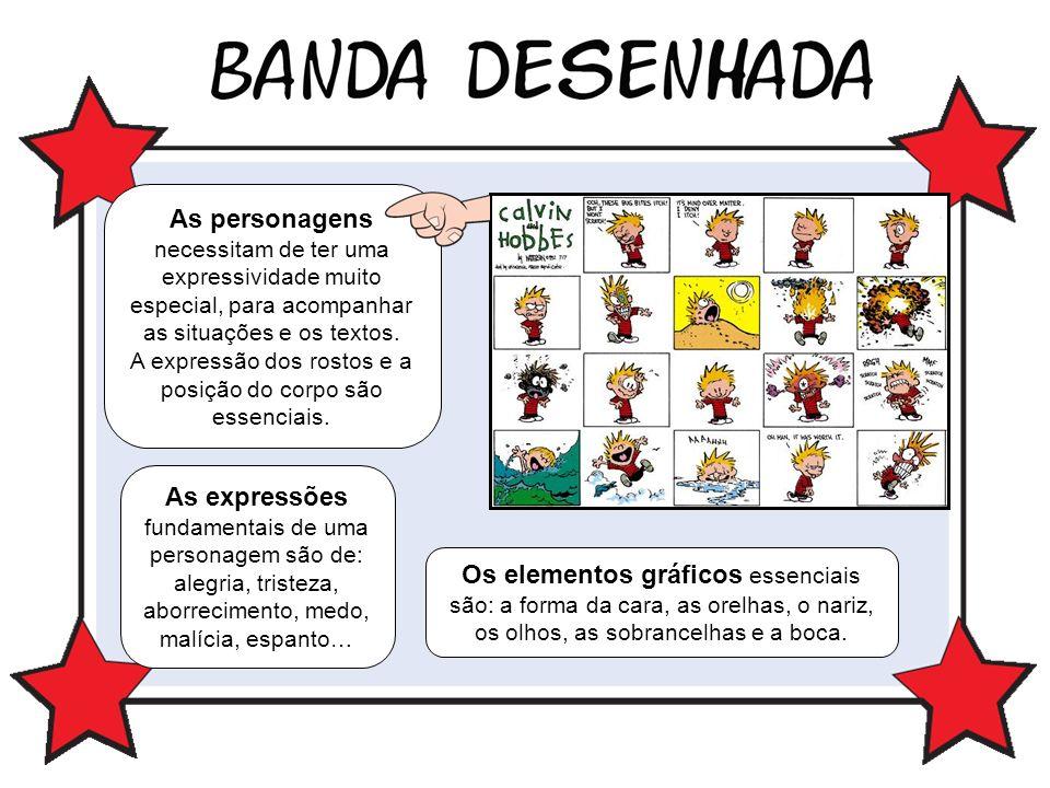As personagens necessitam de ter uma expressividade muito especial, para acompanhar as situações e os textos. A expressão dos rostos e a posição do co