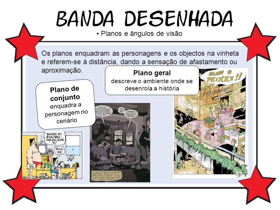 Planos e ângulos de visão Plano geral descreve o ambiente onde se desenrola a história Plano de conjunto enquadra a personagem no cenário Os planos en