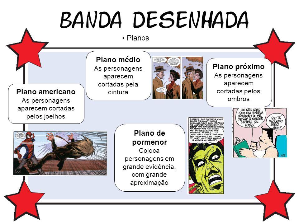 Planos Plano americano As personagens aparecem cortadas pelos joelhos Plano médio As personagens aparecem cortadas pela cintura Plano de pormenor Colo