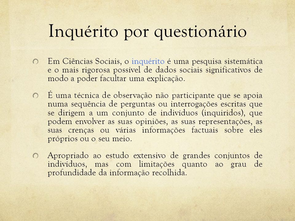 Inquérito por questionário Em Ciências Sociais, o inquérito é uma pesquisa sistemática e o mais rigorosa possível de dados sociais significativos de m