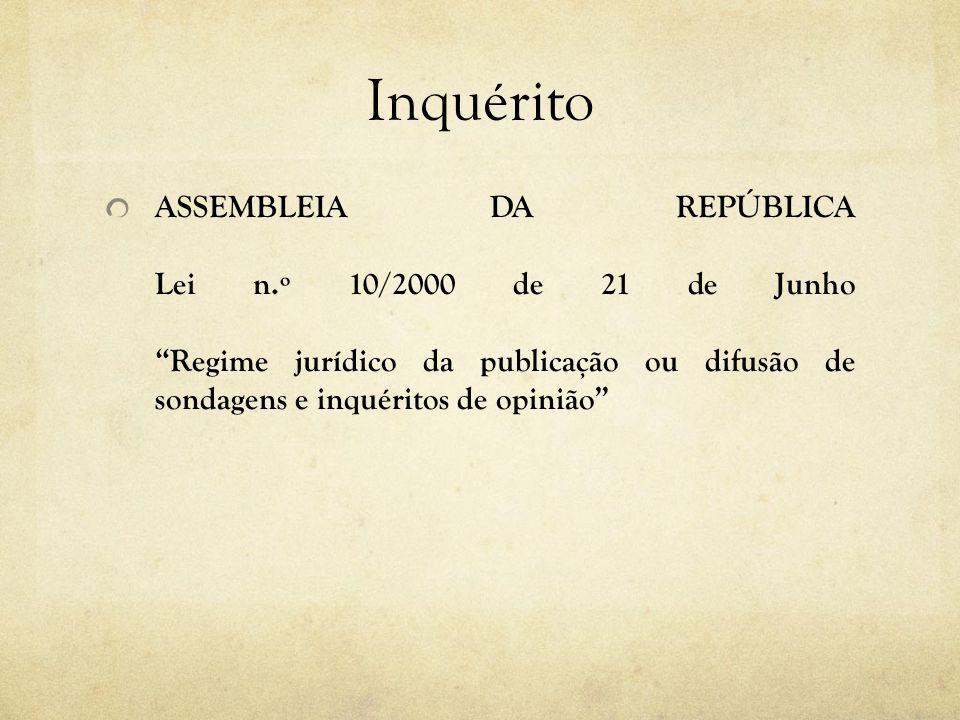 Inquérito ASSEMBLEIA DA REPÚBLICA Lei n.º 10/2000 de 21 de JunhoRegime jurídico da publicação ou difusão de sondagens e inquéritos de opinião