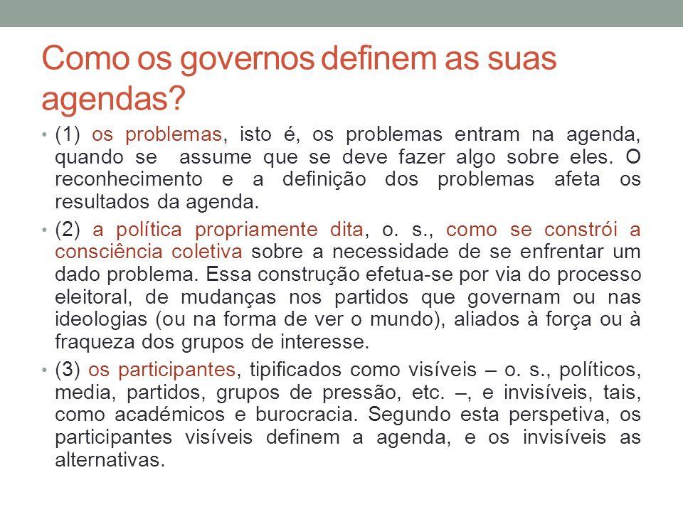 Como os governos definem as suas agendas? (1) os problemas, isto é, os problemas entram na agenda, quando se assume que se deve fazer algo sobre eles.