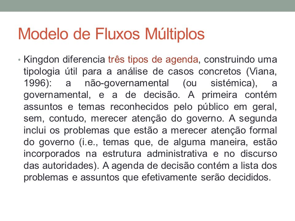 Modelo de Fluxos Múltiplos Kingdon diferencia três tipos de agenda, construindo uma tipologia útil para a análise de casos concretos (Viana, 1996): a