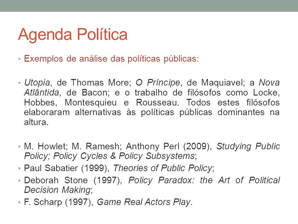 Agenda Política Exemplos de análise das políticas públicas: Utopia, de Thomas More; O Príncipe, de Maquiavel; a Nova Atlântida, de Bacon; e o trabalho
