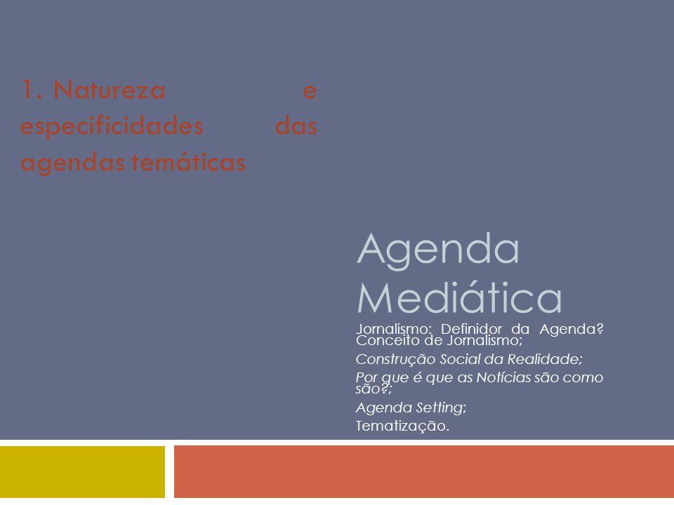 Agenda Mediática Jornalismo: Definidor da Agenda? Conceito de Jornalismo; Construção Social da Realidade; Por que é que as Notícias são como são?; Age