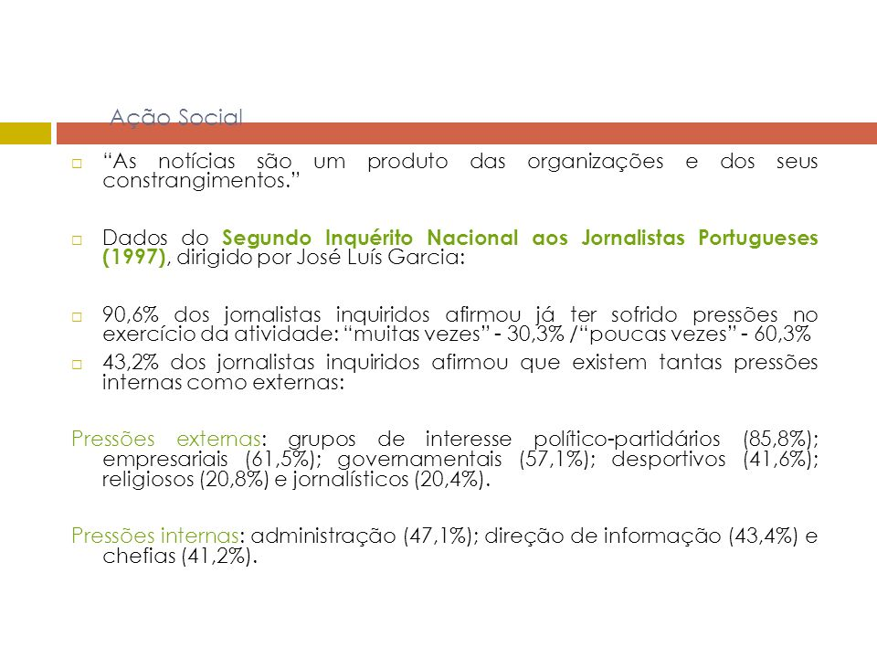 Ação Social As notícias são um produto das organizações e dos seus constrangimentos. Dados do Segundo Inquérito Nacional aos Jornalistas Portugueses (