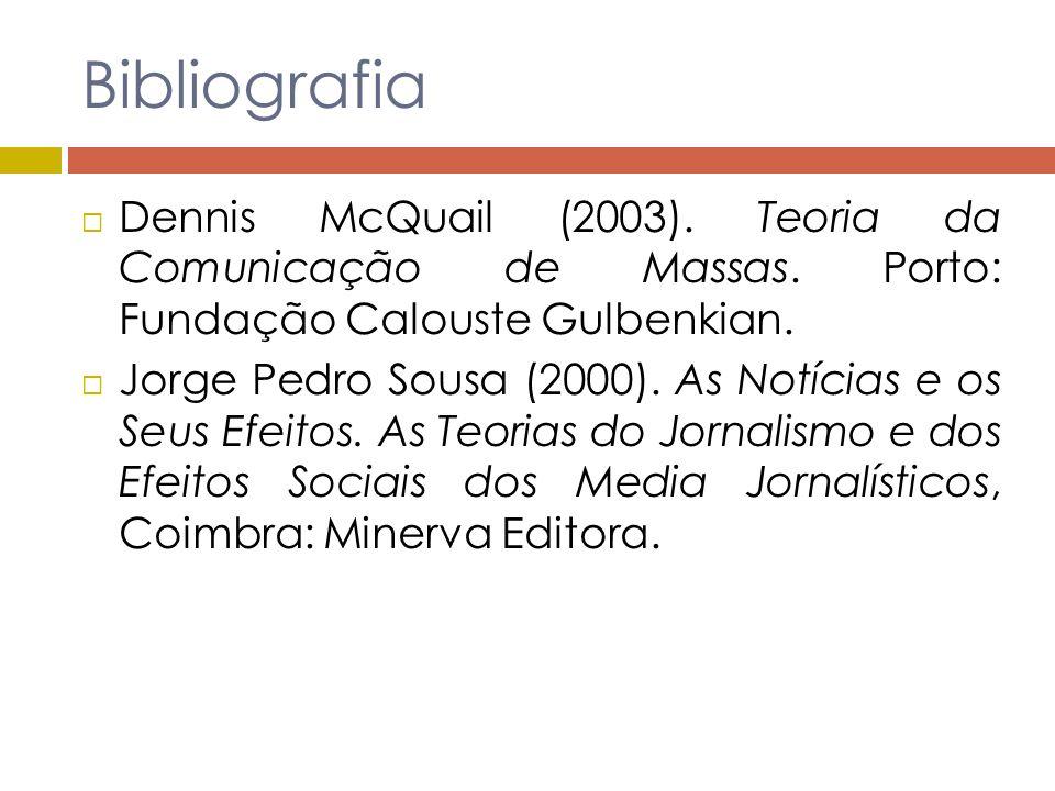 Bibliografia Dennis McQuail (2003). Teoria da Comunicação de Massas. Porto: Fundação Calouste Gulbenkian. Jorge Pedro Sousa (2000). As Notícias e os S
