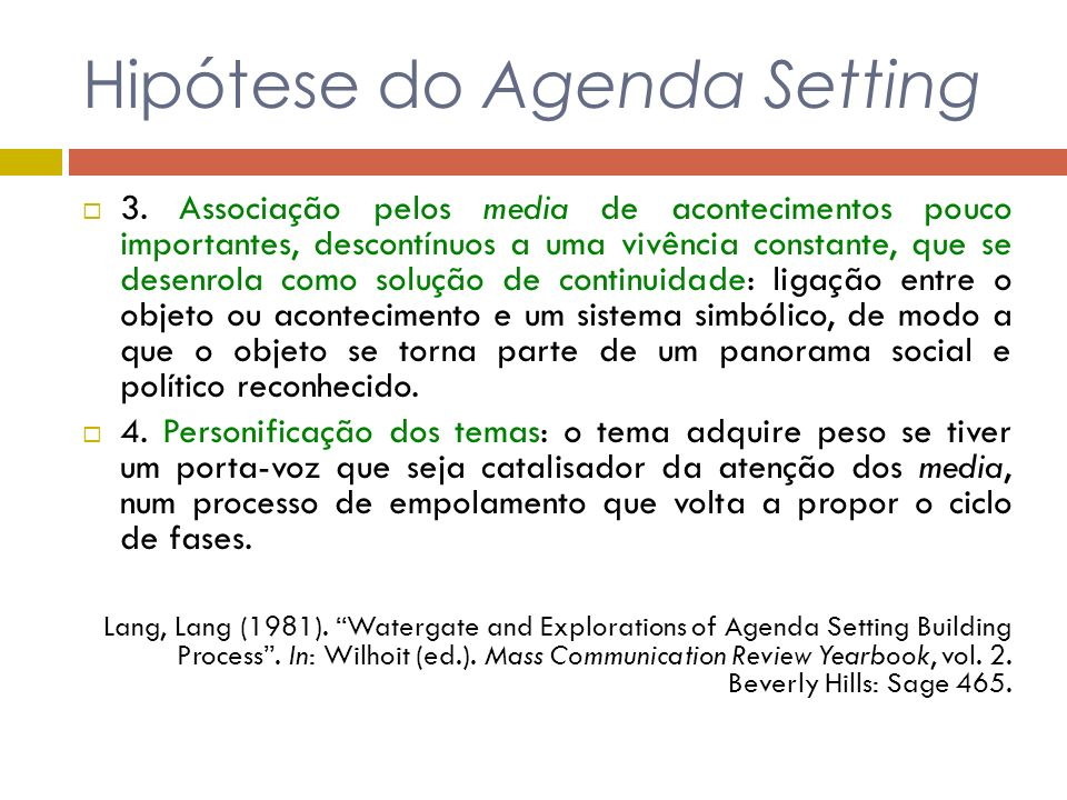 Hipótese do Agenda Setting 3. Associação pelos media de acontecimentos pouco importantes, descontínuos a uma vivência constante, que se desenrola como