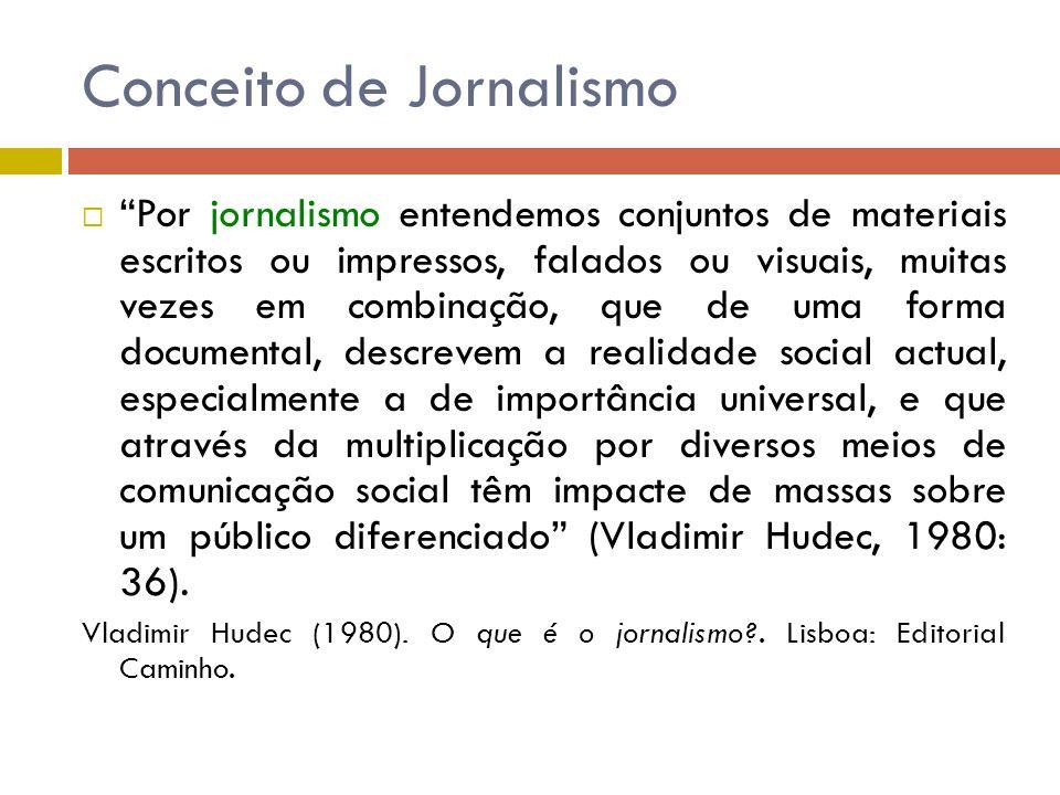 Conceito de Jornalismo Por jornalismo entendemos conjuntos de materiais escritos ou impressos, falados ou visuais, muitas vezes em combinação, que de