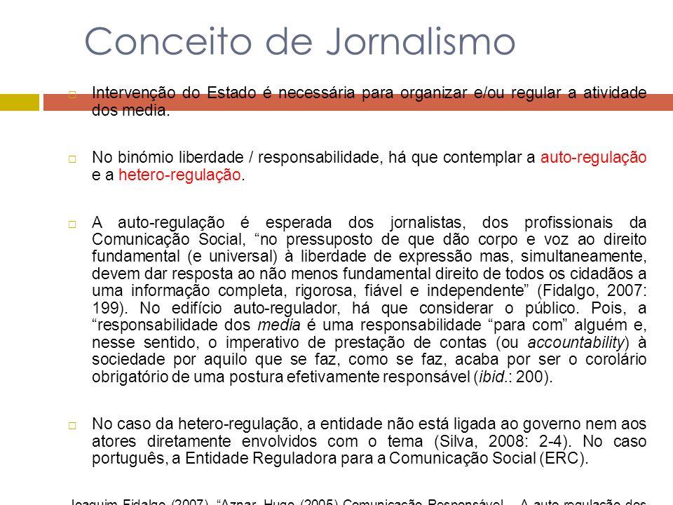 Conceito de Jornalismo Intervenção do Estado é necessária para organizar e/ou regular a atividade dos media. No binómio liberdade / responsabilidade,