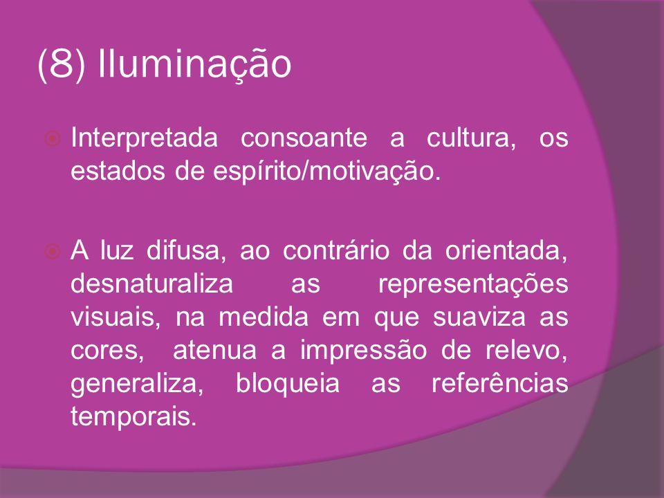(8) Iluminação Interpretada consoante a cultura, os estados de espírito/motivação. A luz difusa, ao contrário da orientada, desnaturaliza as represent