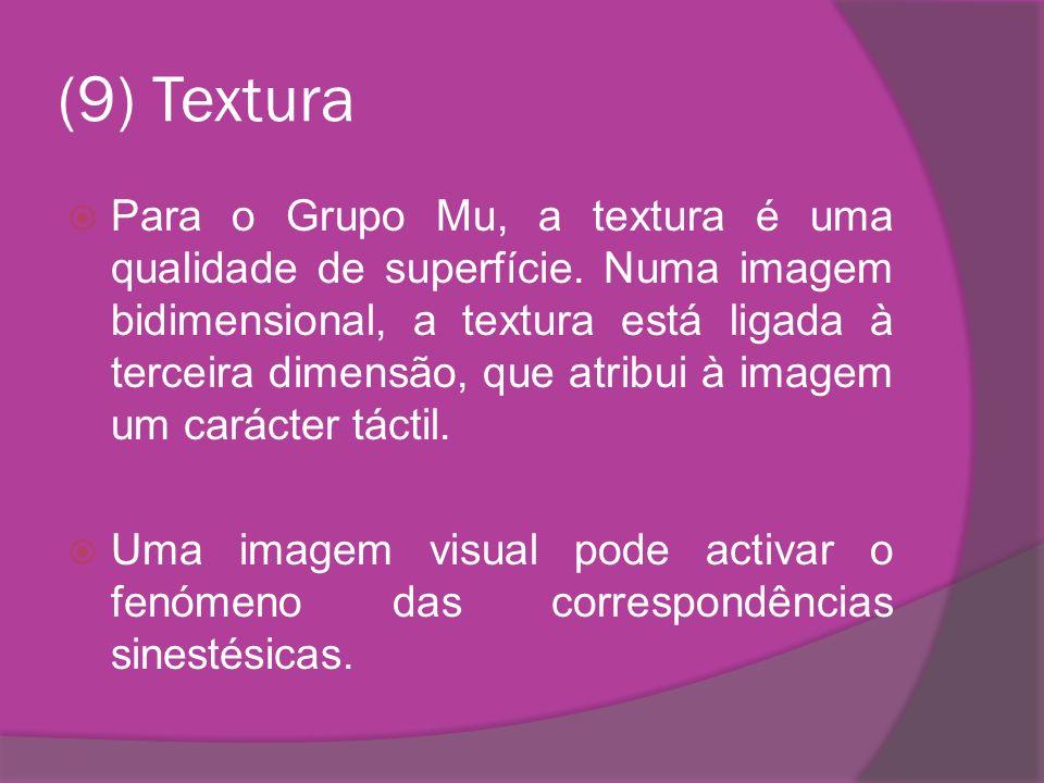 (9) Textura Para o Grupo Mu, a textura é uma qualidade de superfície. Numa imagem bidimensional, a textura está ligada à terceira dimensão, que atribu