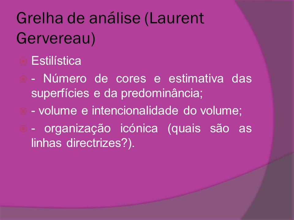 Grelha de análise (Laurent Gervereau) Estilística - Número de cores e estimativa das superfícies e da predominância; - volume e intencionalidade do vo
