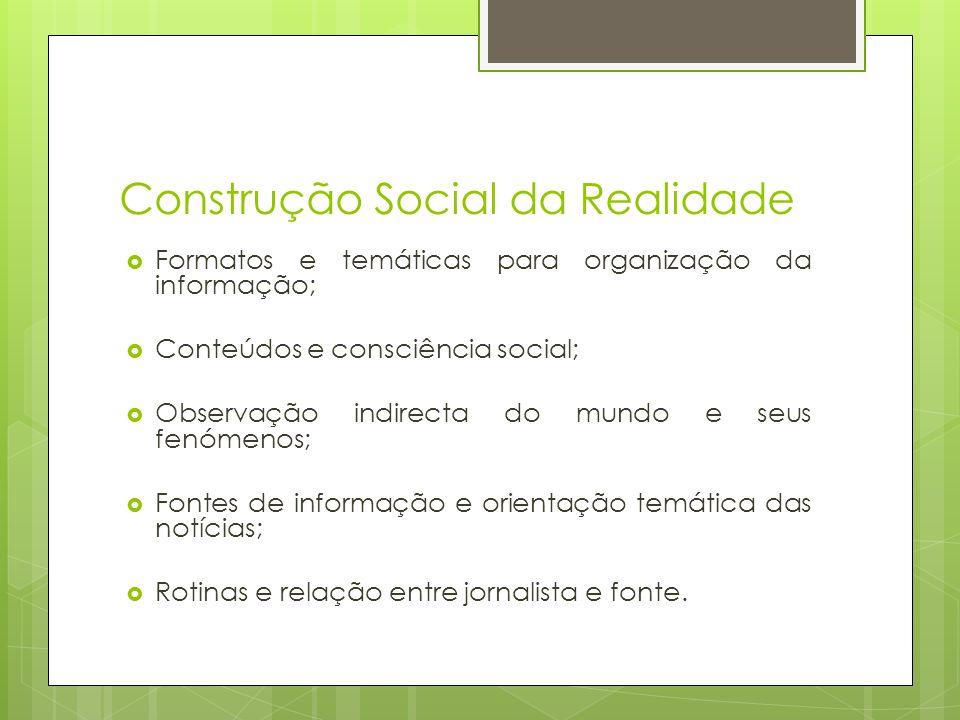 Construção Social da Realidade Formatos e temáticas para organização da informação; Conteúdos e consciência social; Observação indirecta do mundo e se