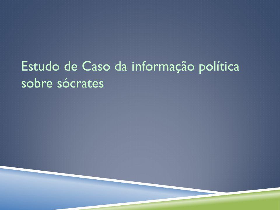 Estudo de Caso da informação política sobre sócrates