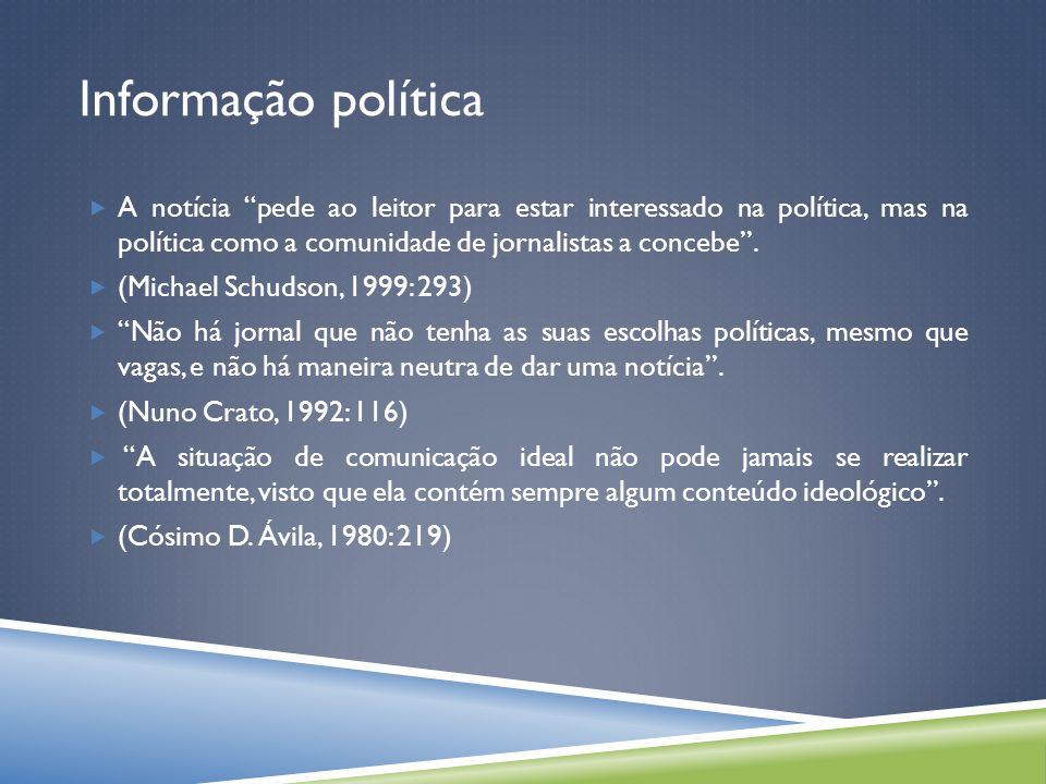 Informação política A notícia pede ao leitor para estar interessado na política, mas na política como a comunidade de jornalistas a concebe.
