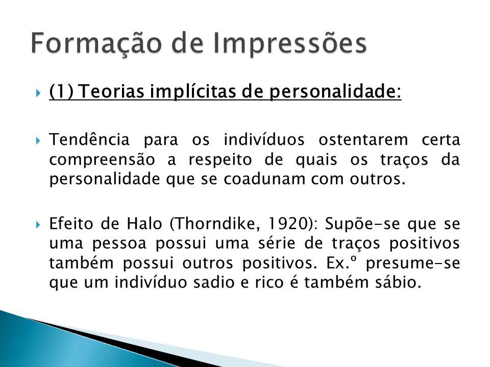 (1) Teorias implícitas de personalidade: Tendência para os indivíduos ostentarem certa compreensão a respeito de quais os traços da personalidade que