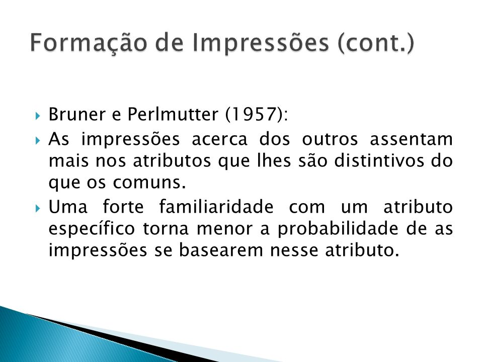 Bruner e Perlmutter (1957): As impressões acerca dos outros assentam mais nos atributos que lhes são distintivos do que os comuns. Uma forte familiari