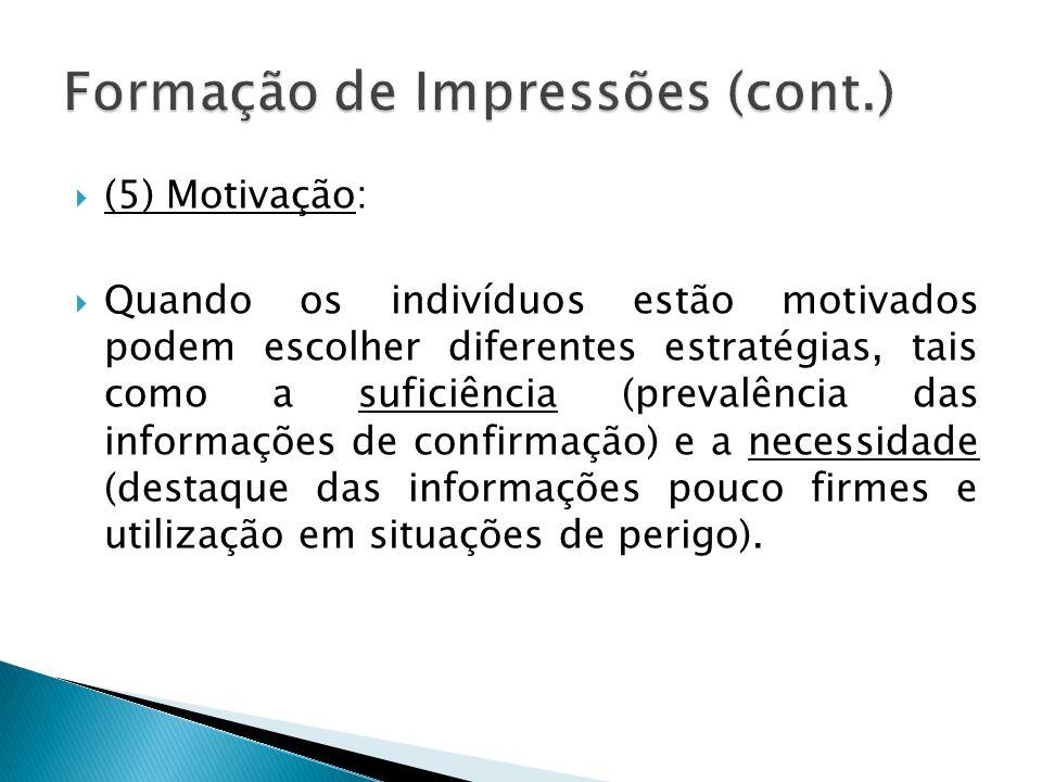 (5) Motivação: Quando os indivíduos estão motivados podem escolher diferentes estratégias, tais como a suficiência (prevalência das informações de con