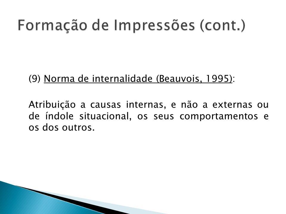 (9) Norma de internalidade (Beauvois, 1995): Atribuição a causas internas, e não a externas ou de índole situacional, os seus comportamentos e os dos