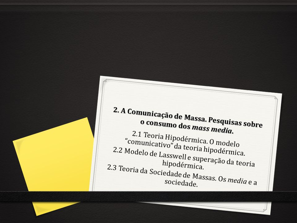 2. A Comunicação de Massa. Pesquisas sobre o consumo dos mass media. 2.1 Teoria Hipodérmica. O modelocomunicativo da teoria hipodérmica. 2.2 Modelo de