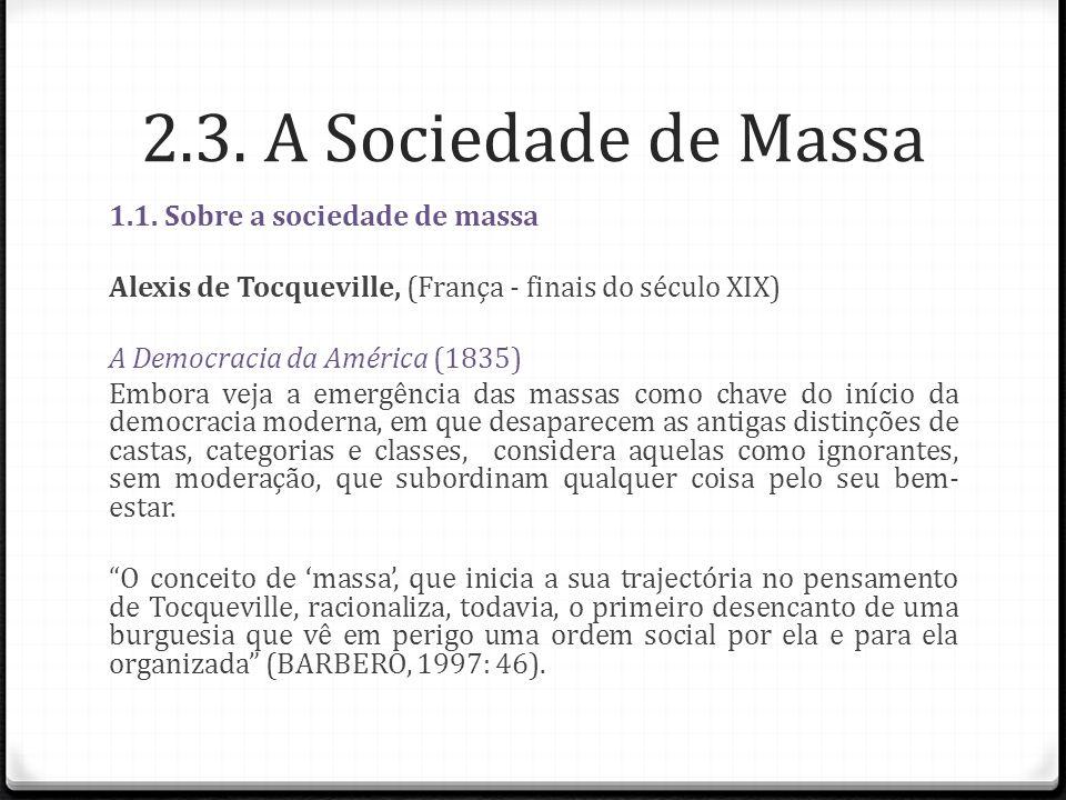 2.3. A Sociedade de Massa 1.1. Sobre a sociedade de massa Alexis de Tocqueville, (França - finais do século XIX) A Democracia da América (1835) Embora