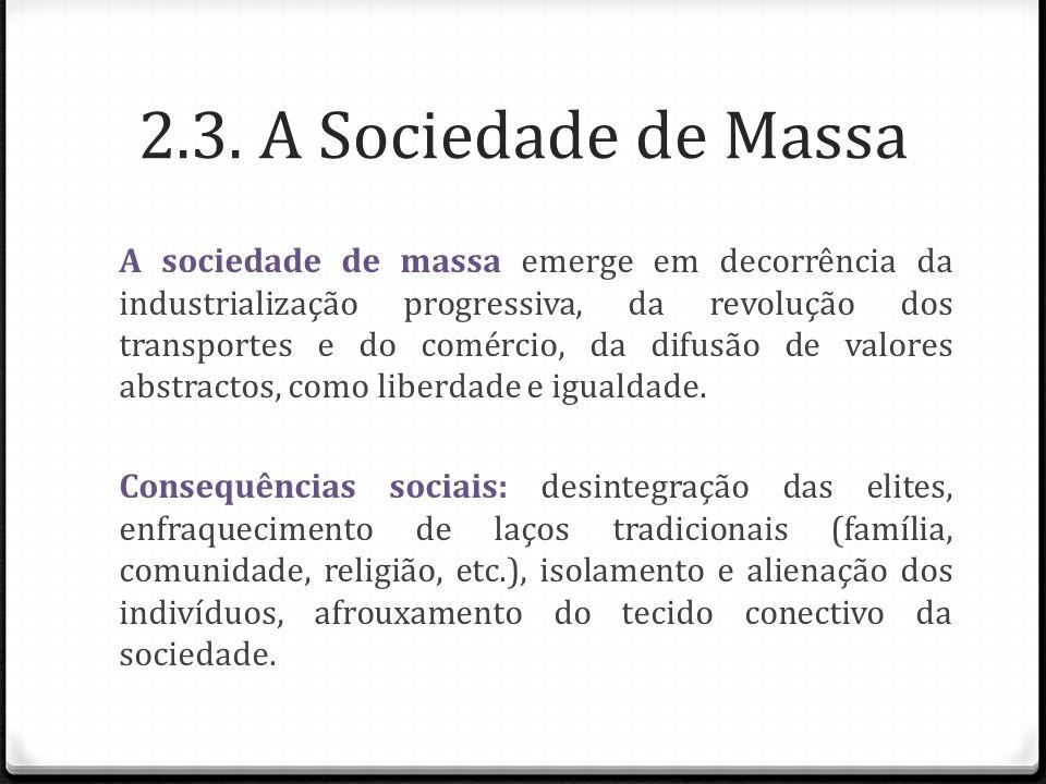 2.3. A Sociedade de Massa A sociedade de massa emerge em decorrência da industrialização progressiva, da revolução dos transportes e do comércio, da d