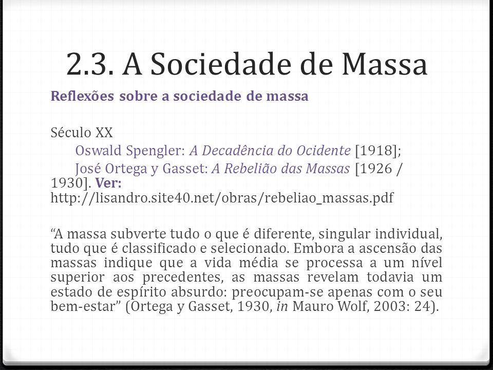 2.3. A Sociedade de Massa Reflexões sobre a sociedade de massa Século XX Oswald Spengler: A Decadência do Ocidente [1918]; José Ortega y Gasset: A Reb