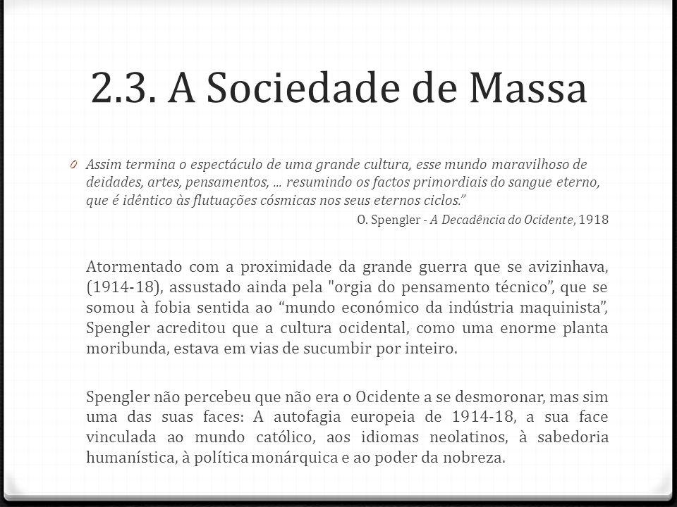 2.3. A Sociedade de Massa 0 Assim termina o espectáculo de uma grande cultura, esse mundo maravilhoso de deidades, artes, pensamentos,... resumindo os