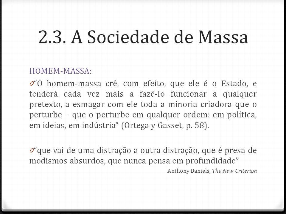 2.3. A Sociedade de Massa HOMEM-MASSA: 0O homem-massa crê, com efeito, que ele é o Estado, e tenderá cada vez mais a fazê-lo funcionar a qualquer pret