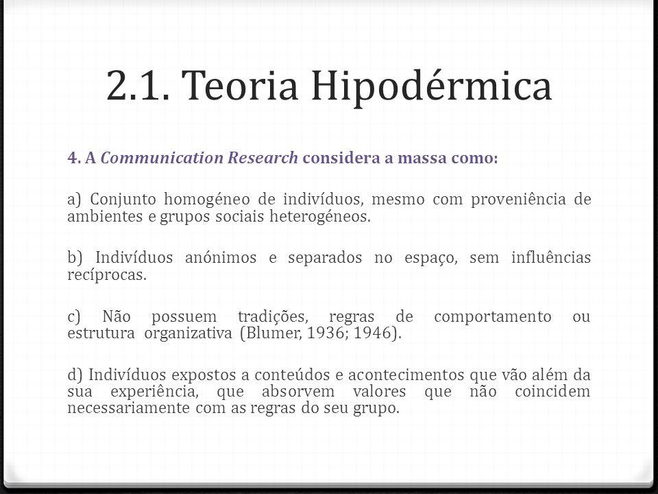 2.1. Teoria Hipodérmica 4. A Communication Research considera a massa como: a) Conjunto homogéneo de indivíduos, mesmo com proveniência de ambientes e