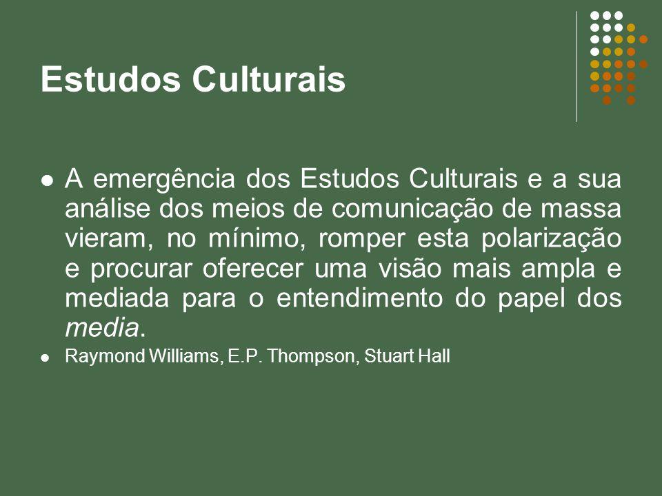 Estudos Culturais A emergência dos Estudos Culturais e a sua análise dos meios de comunicação de massa vieram, no mínimo, romper esta polarização e pr